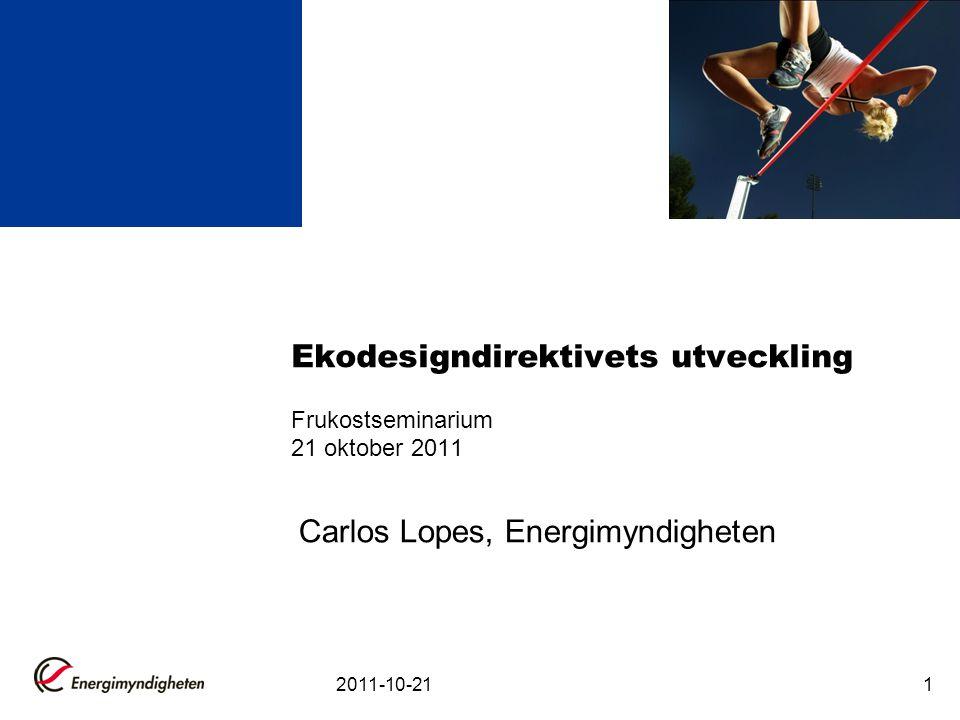 2011-10-211 Ekodesigndirektivets utveckling Frukostseminarium 21 oktober 2011 Carlos Lopes, Energimyndigheten