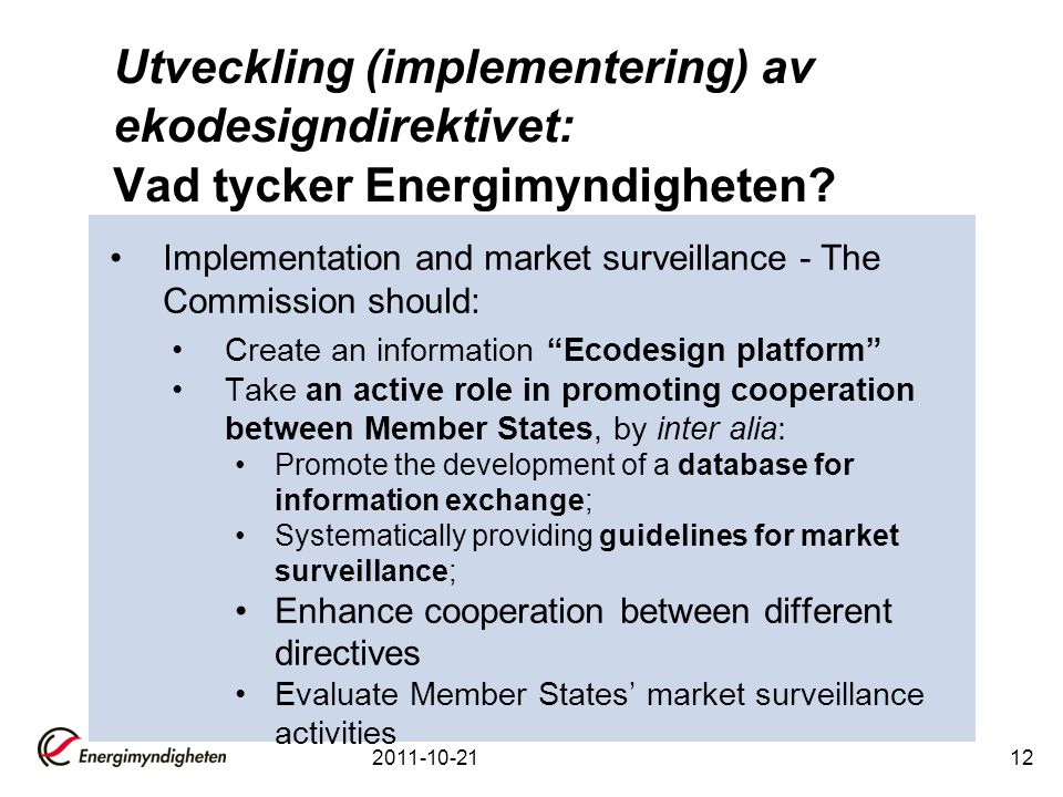 Utveckling (implementering) av ekodesigndirektivet: Vad tycker Energimyndigheten? Implementation and market surveillance - The Commission should: Crea