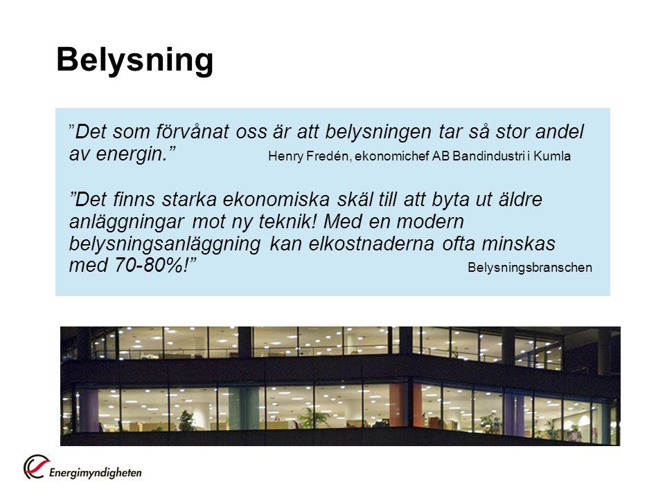 """Belysning """" Det som förvånat oss är att belysningen tar så stor andel av energin."""" Henry Fredén, ekonomichef AB Bandindustri i Kumla """"Det finns starka"""