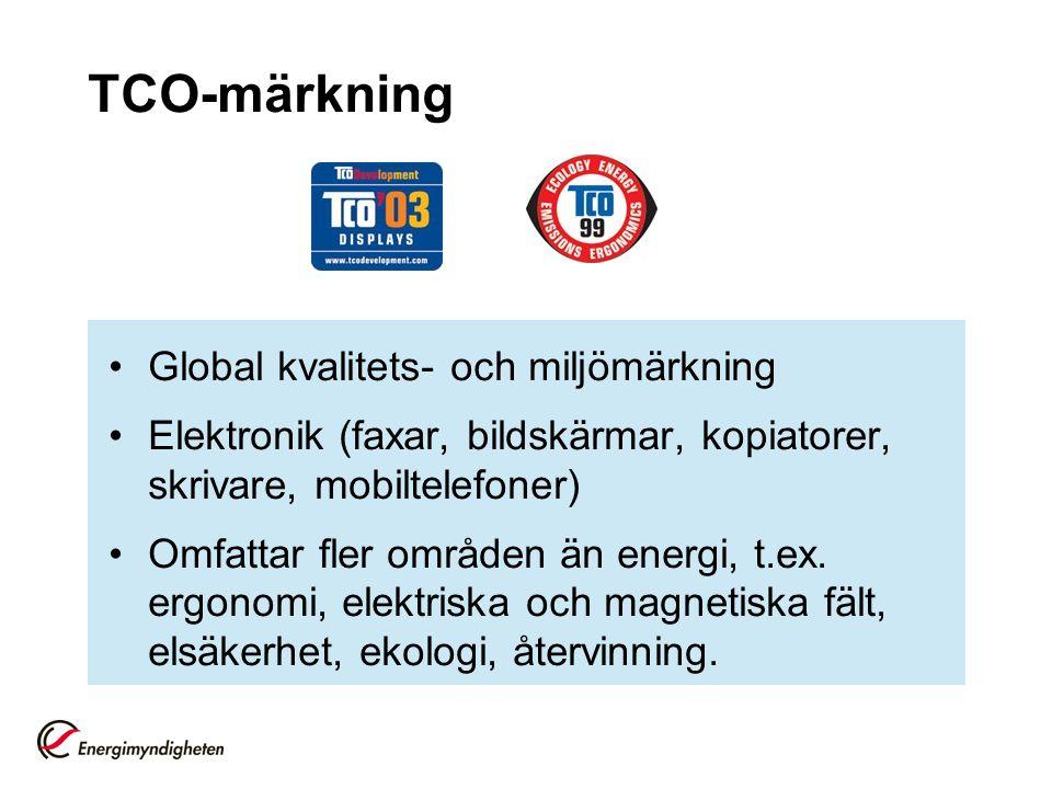 TCO-märkning Global kvalitets- och miljömärkning Elektronik (faxar, bildskärmar, kopiatorer, skrivare, mobiltelefoner) Omfattar fler områden än energi
