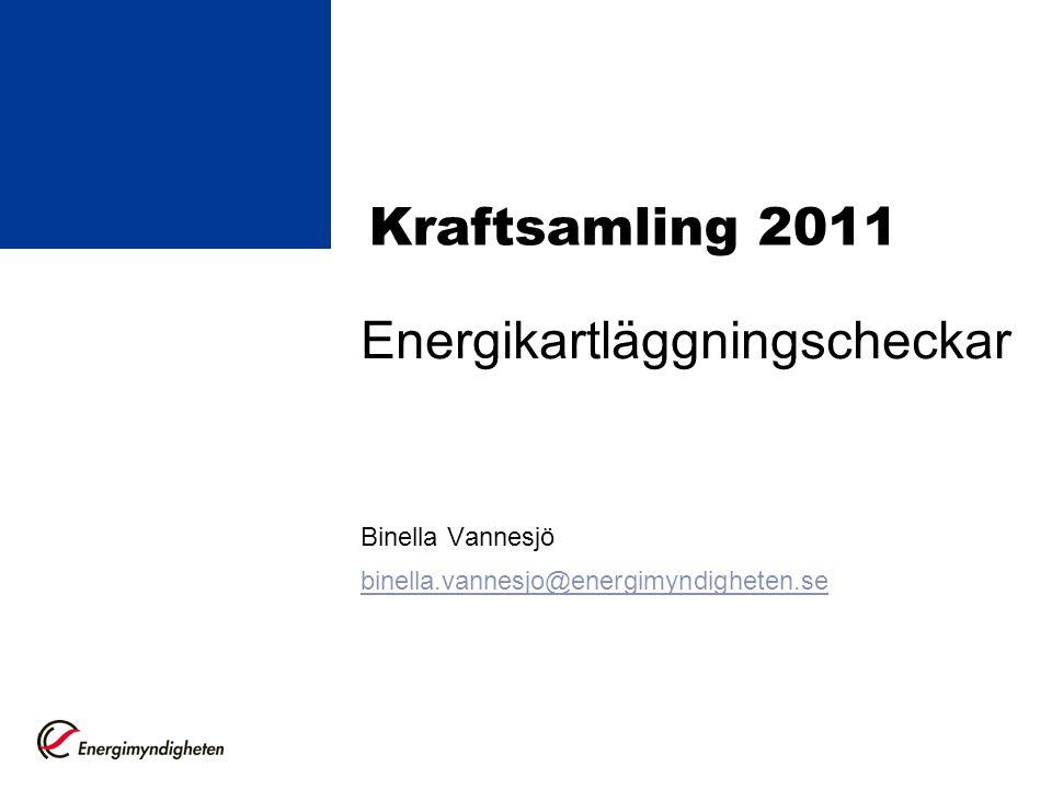 Kraftsamling 2011 Energikartläggningscheckar Binella Vannesjö binella.vannesjo@energimyndigheten.se