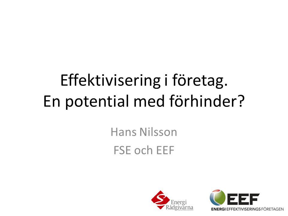 Effektivisering i företag. En potential med förhinder? Hans Nilsson FSE och EEF