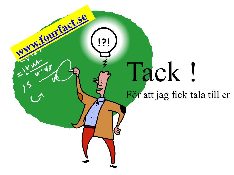 Tack ! För att jag fick tala till er ! ! www.fourfact.se