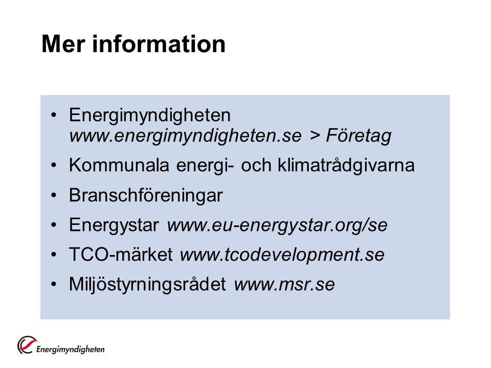 Mer information Energimyndigheten www.energimyndigheten.se > Företag Kommunala energi- och klimatrådgivarna Branschföreningar Energystar www.eu-energystar.org/se TCO-märket www.tcodevelopment.se Miljöstyrningsrådet www.msr.se