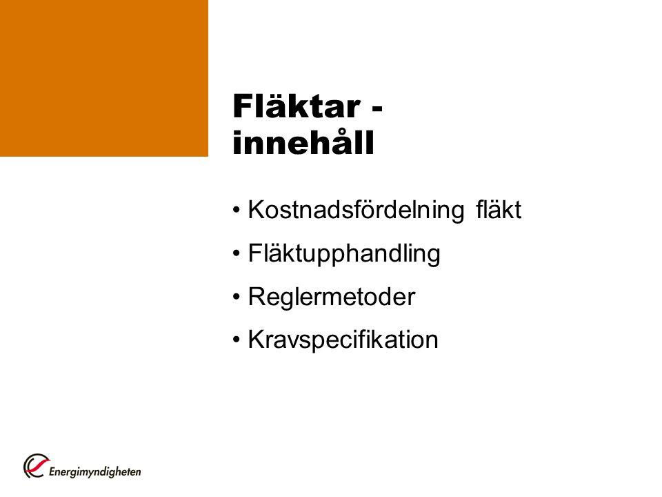 Fläktar - innehåll Kostnadsfördelning fläkt Fläktupphandling Reglermetoder Kravspecifikation