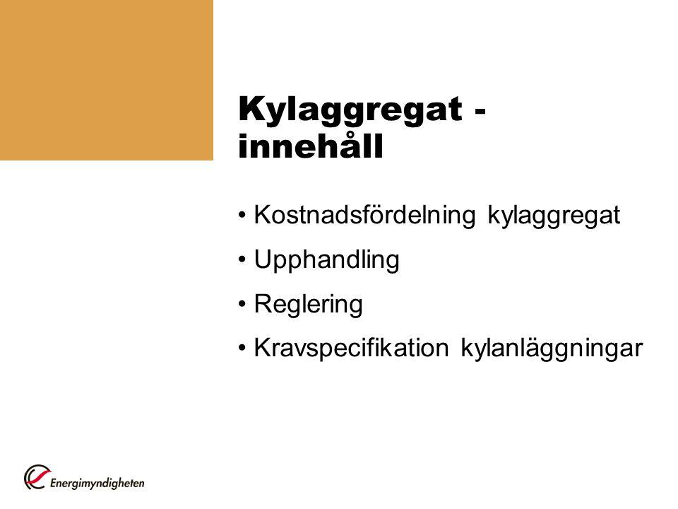 Kylaggregat - innehåll Kostnadsfördelning kylaggregat Upphandling Reglering Kravspecifikation kylanläggningar