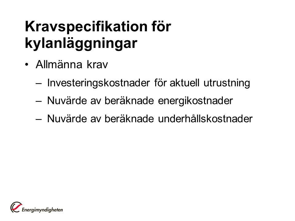 Kravspecifikation för kylanläggningar Allmänna krav –Investeringskostnader för aktuell utrustning –Nuvärde av beräknade energikostnader –Nuvärde av be