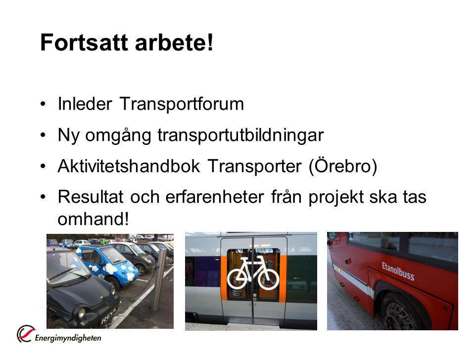 Fortsatt arbete! Inleder Transportforum Ny omgång transportutbildningar Aktivitetshandbok Transporter (Örebro) Resultat och erfarenheter från projekt