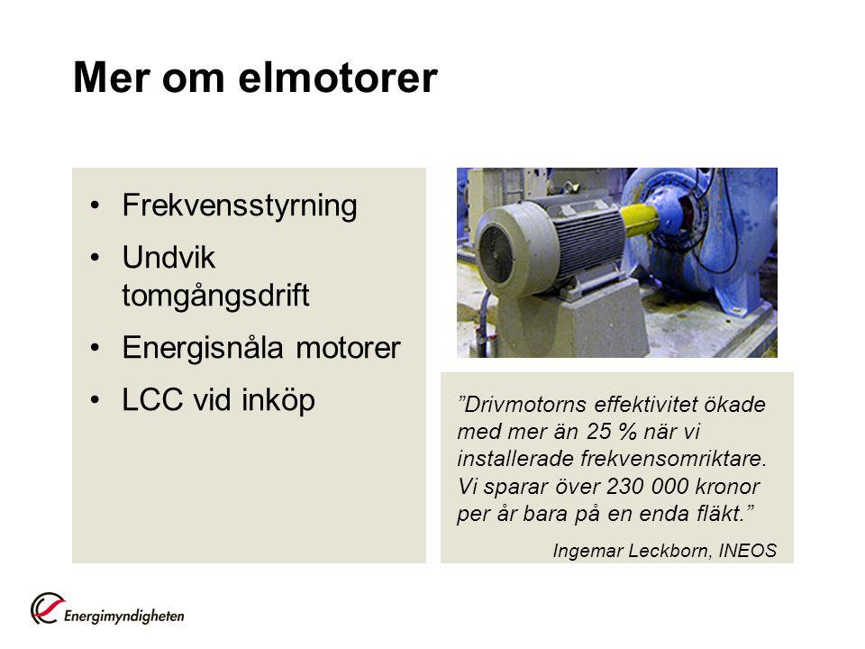 """Mer om elmotorer Frekvensstyrning Undvik tomgångsdrift Energisnåla motorer LCC vid inköp """"Drivmotorns effektivitet ökade med mer än 25 % när vi instal"""