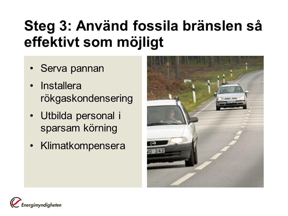 Steg 3: Använd fossila bränslen så effektivt som möjligt Serva pannan Installera rökgaskondensering Utbilda personal i sparsam körning Klimatkompenser