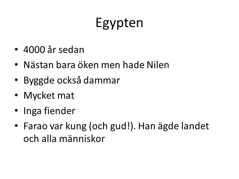 Egypten 4000 år sedan Nästan bara öken men hade Nilen Byggde också dammar Mycket mat Inga fiender Farao var kung (och gud!).