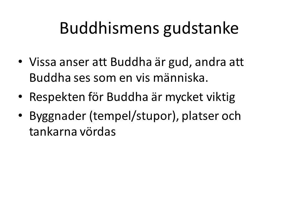 Buddhismens gudstanke Vissa anser att Buddha är gud, andra att Buddha ses som en vis människa. Respekten för Buddha är mycket viktig Byggnader (tempel