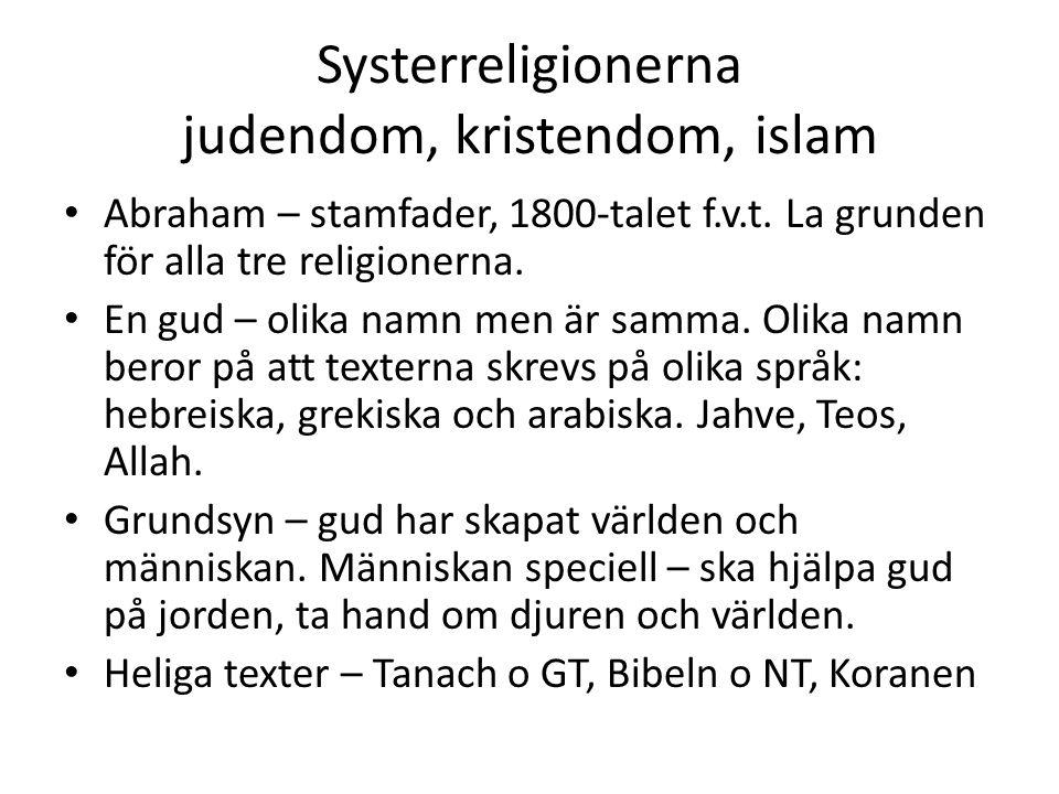 Systerreligionerna judendom, kristendom, islam Abraham – stamfader, 1800-talet f.v.t. La grunden för alla tre religionerna. En gud – olika namn men är
