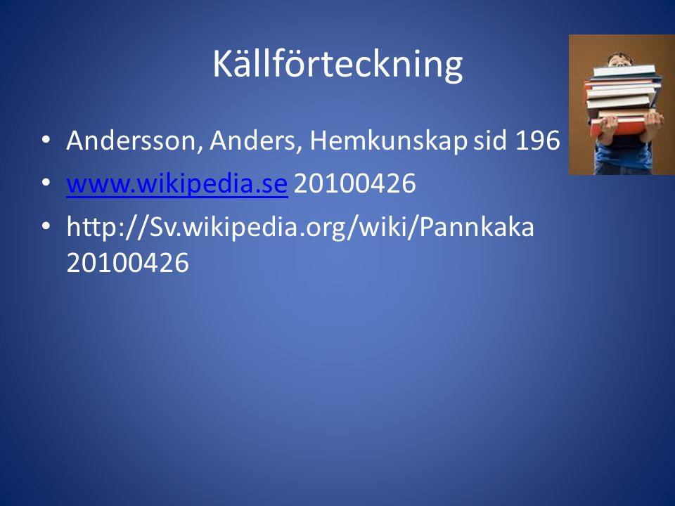 Källförteckning Andersson, Anders, Hemkunskap sid 196 www.wikipedia.se 20100426 www.wikipedia.se http://Sv.wikipedia.org/wiki/Pannkaka 20100426