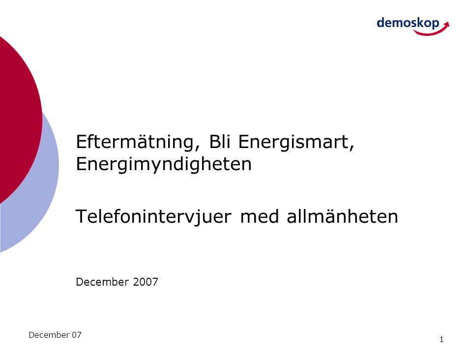 1 December 07 Eftermätning, Bli Energismart, Energimyndigheten Telefonintervjuer med allmänheten December 2007