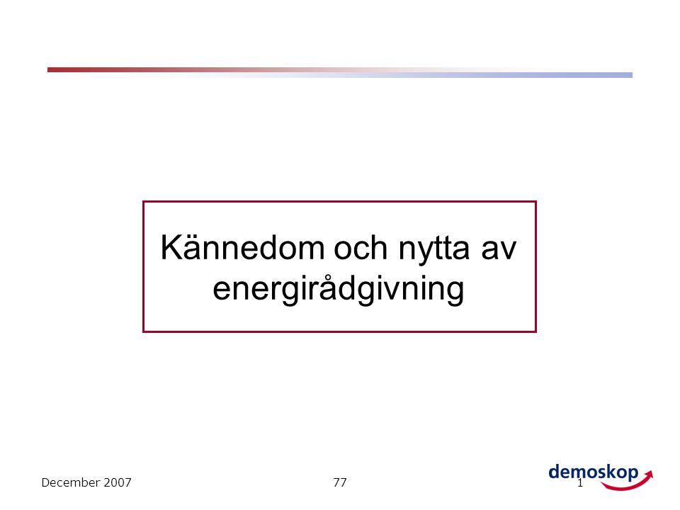 December 2007771 Kännedom och nytta av energirådgivning