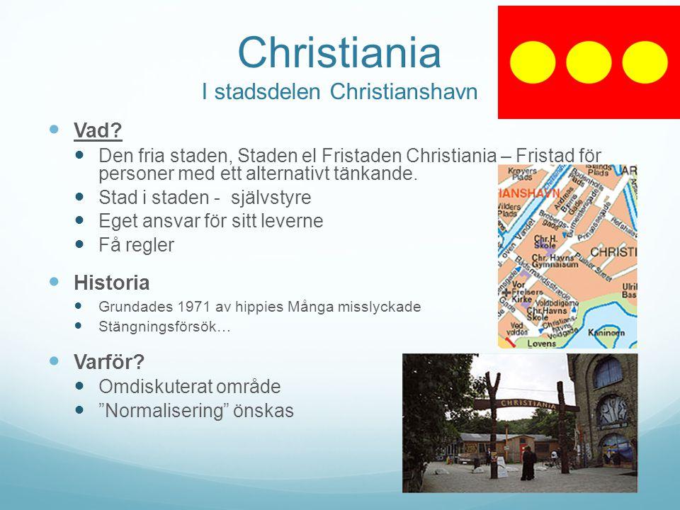 Christiania I stadsdelen Christianshavn Vad? Den fria staden, Staden el Fristaden Christiania – Fristad för personer med ett alternativt tänkande. Sta