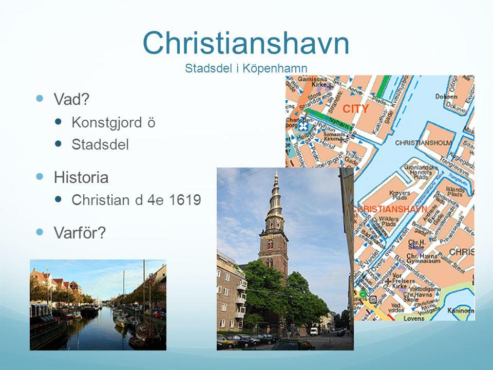 Christianshavn Stadsdel i Köpenhamn Vad? Konstgjord ö Stadsdel Historia Christian d 4e 1619 Varför?