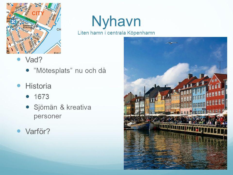 """Nyhavn Liten hamn i centrala Köpenhamn Vad? """"Mötesplats"""" nu och då Historia 1673 Sjömän & kreativa personer Varför?"""