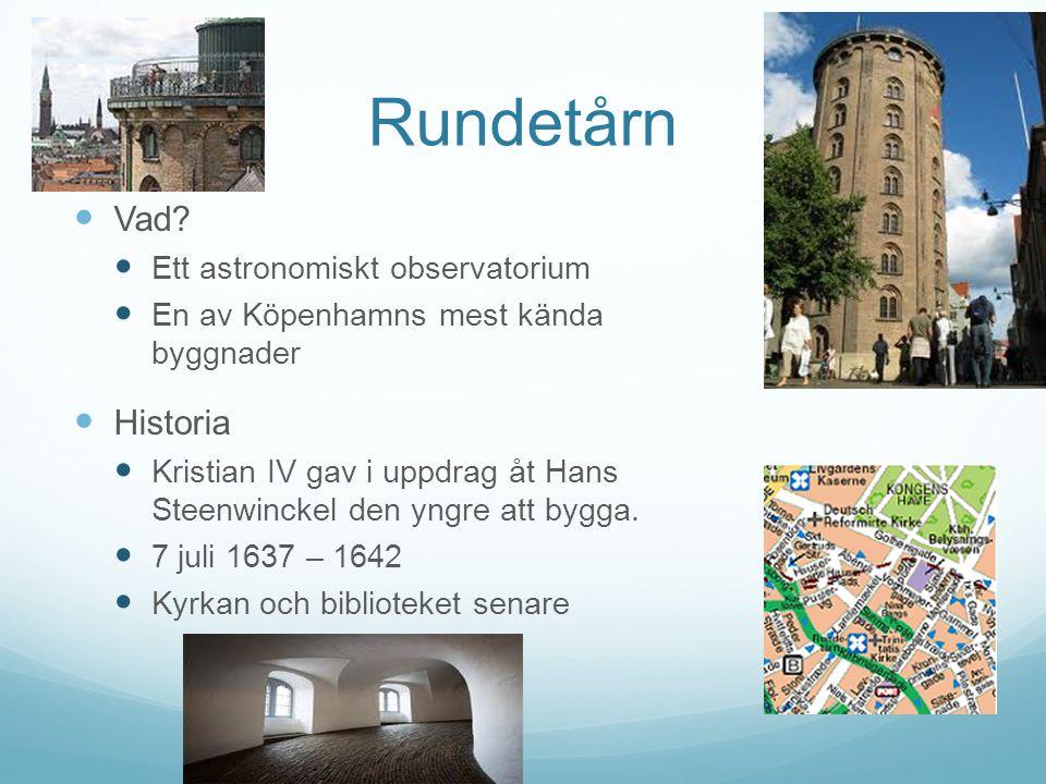 Rundetårn Vad? Ett astronomiskt observatorium En av Köpenhamns mest kända byggnader Historia Kristian IV gav i uppdrag åt Hans Steenwinckel den yngre