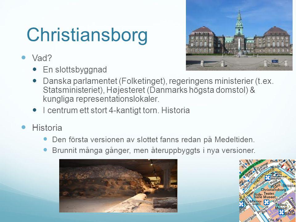 Christiansborg Vad? En slottsbyggnad Danska parlamentet (Folketinget), regeringens ministerier (t.ex. Statsministeriet), Højesteret (Danmarks högsta d