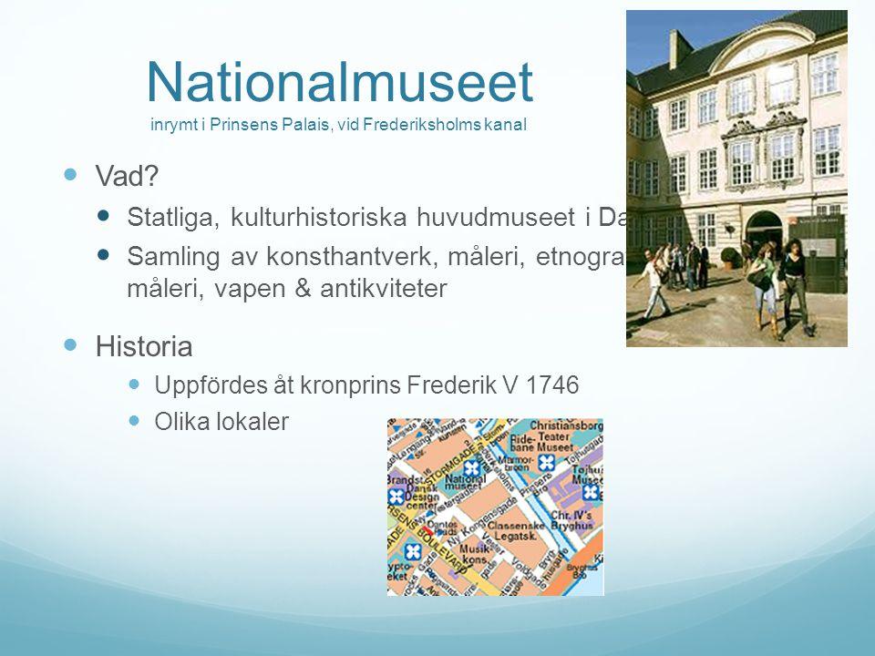 Nationalmuseet inrymt i Prinsens Palais, vid Frederiksholms kanal Vad? Statliga, kulturhistoriska huvudmuseet i Danmark Samling av konsthantverk, måle