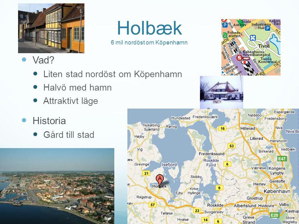 Holbæk 6 mil nordöst om Köpenhamn Vad? Liten stad nordöst om Köpenhamn Halvö med hamn Attraktivt läge Historia Gård till stad