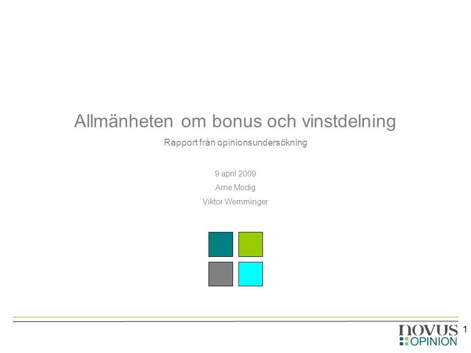 1 Allmänheten om bonus och vinstdelning Rapport från opinionsundersökning 9 april 2009 Arne Modig Viktor Wemminger