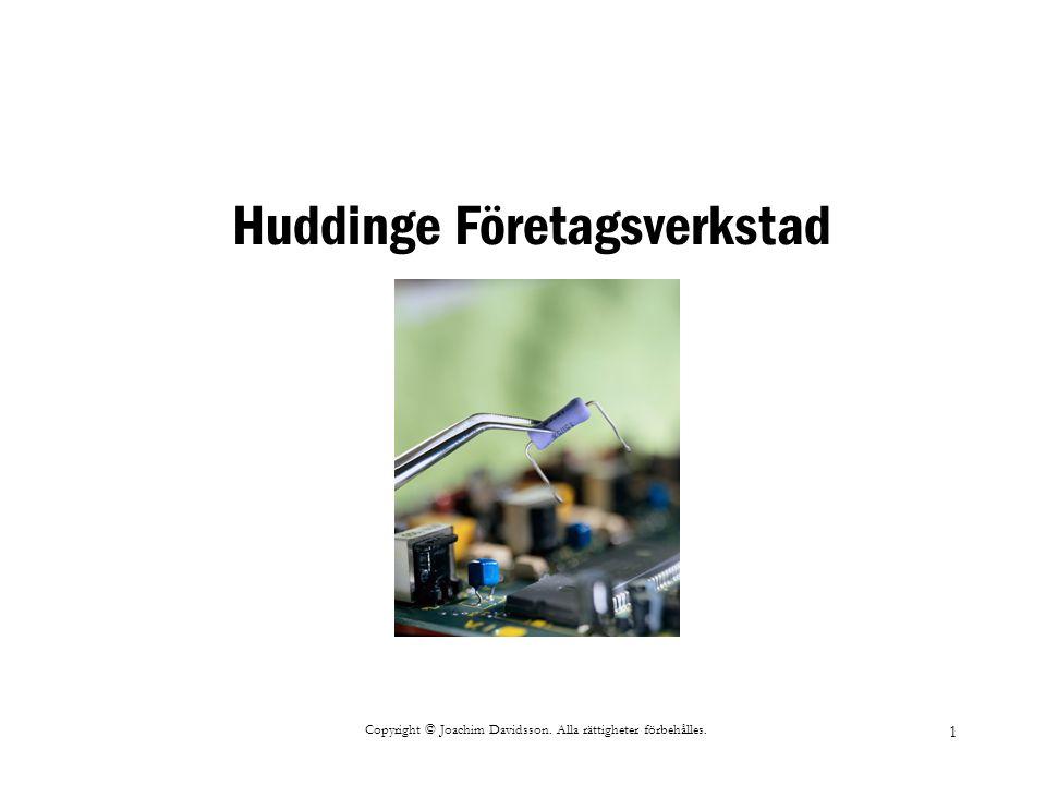 Copyright © Joachim Davidsson. Alla rättigheter förbehålles. 1 Huddinge Företagsverkstad