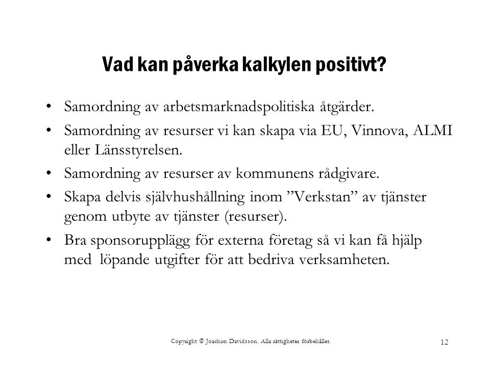 Copyright © Joachim Davidsson. Alla rättigheter förbehålles. 12 Vad kan påverka kalkylen positivt? Samordning av arbetsmarknadspolitiska åtgärder. Sam