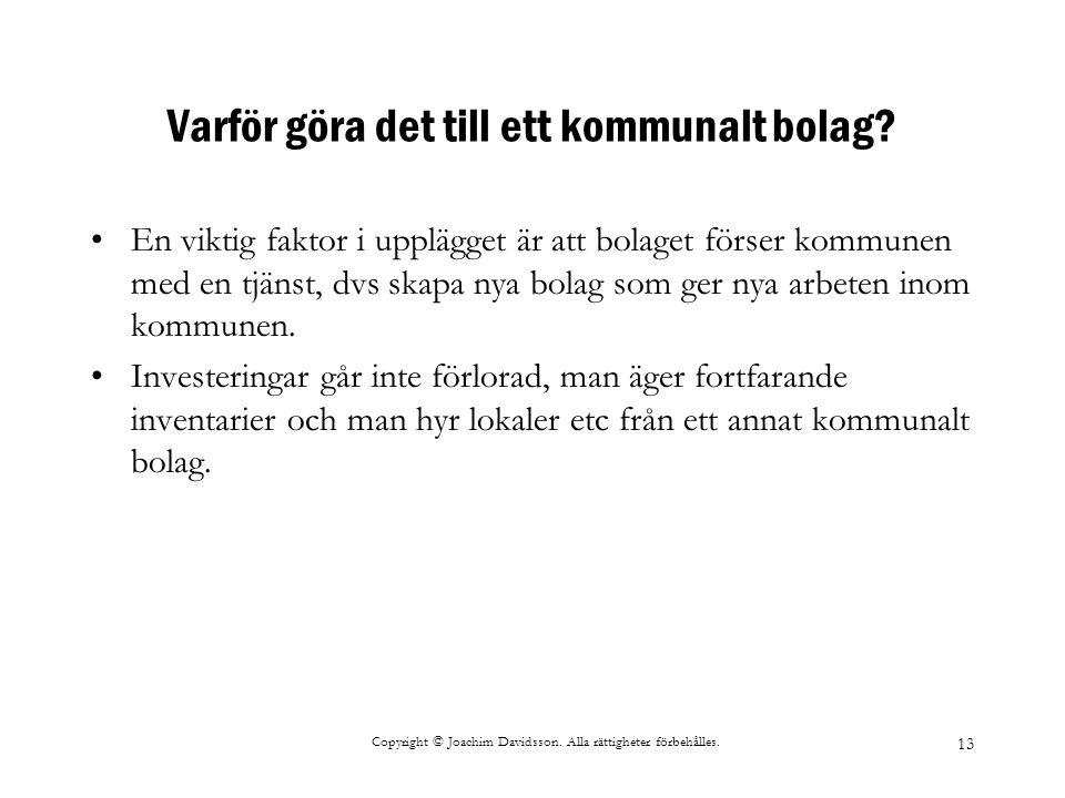 Copyright © Joachim Davidsson. Alla rättigheter förbehålles. 13 Varför göra det till ett kommunalt bolag? En viktig faktor i upplägget är att bolaget