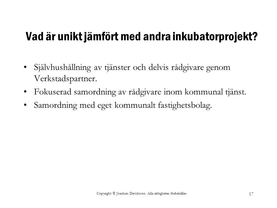 Copyright © Joachim Davidsson. Alla rättigheter förbehålles. 17 Vad är unikt jämfört med andra inkubatorprojekt? Självhushållning av tjänster och delv