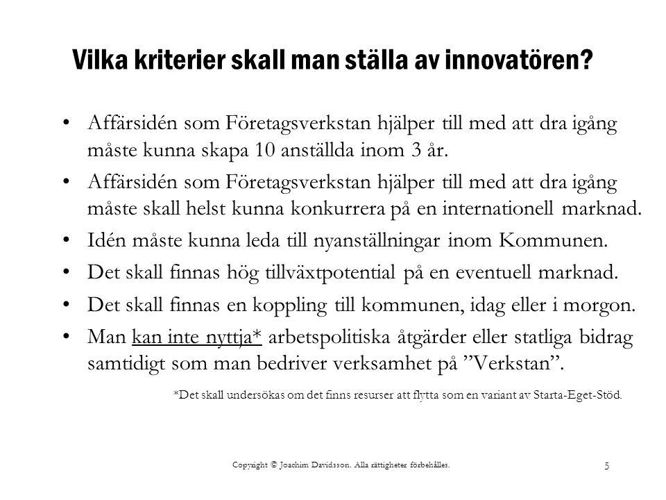 Copyright © Joachim Davidsson. Alla rättigheter förbehålles. 5 Vilka kriterier skall man ställa av innovatören? Affärsidén som Företagsverkstan hjälpe