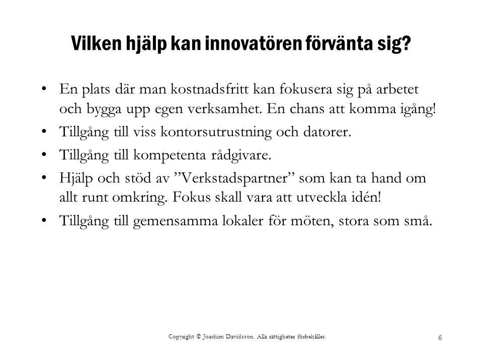 Copyright © Joachim Davidsson. Alla rättigheter förbehålles. 6 Vilken hjälp kan innovatören förvänta sig? En plats där man kostnadsfritt kan fokusera