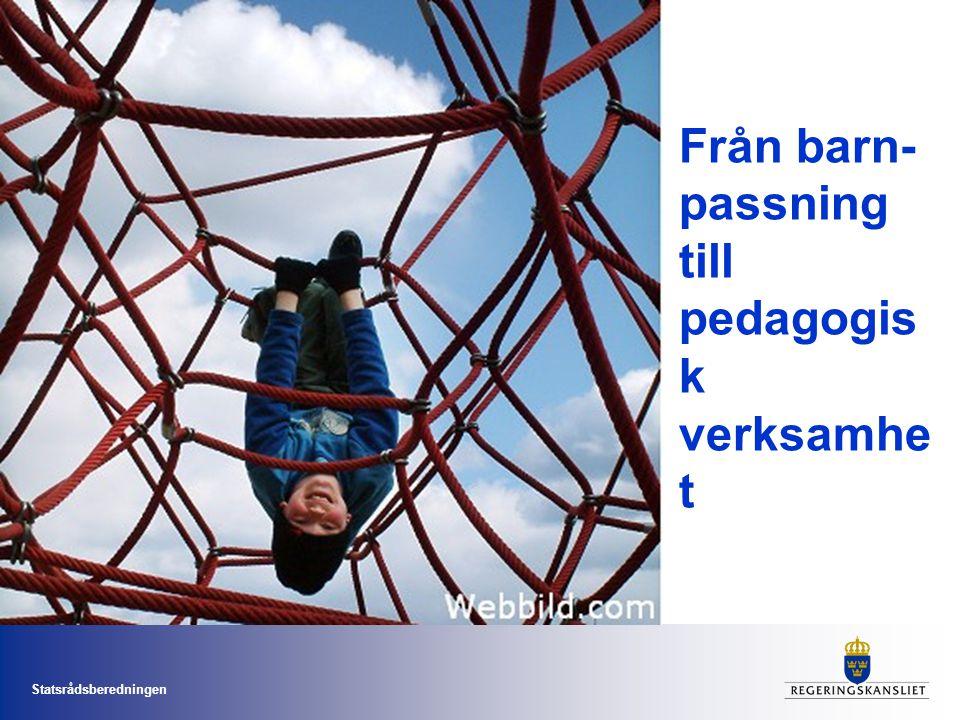 Statsrådsberedningen Från barn- passning till pedagogis k verksamhe t
