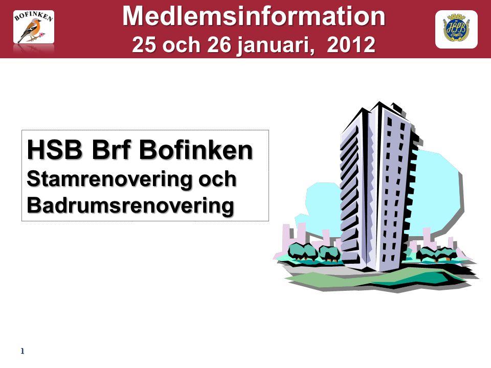 1 Medlemsinformation 25 och 26 januari, 2012 HSB Brf Bofinken Stamrenovering och Badrumsrenovering
