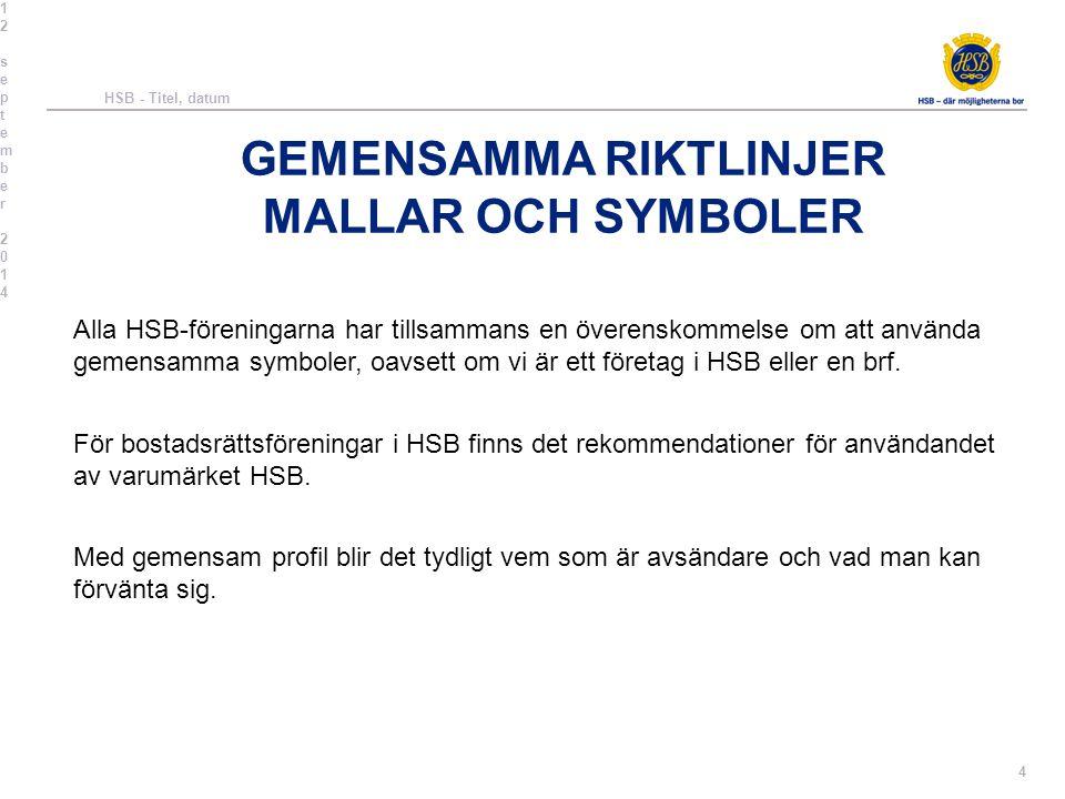 GEMENSAMMA RIKTLINJER MALLAR OCH SYMBOLER Alla HSB-föreningarna har tillsammans en överenskommelse om att använda gemensamma symboler, oavsett om vi ä