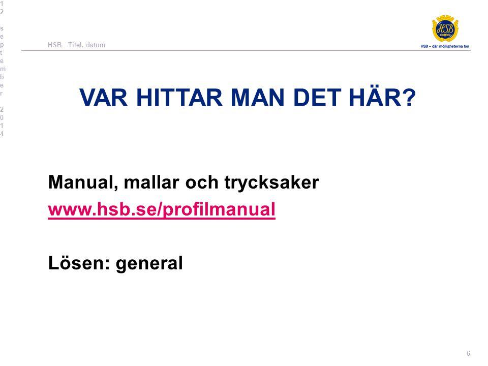 VAR HITTAR MAN DET HÄR? Manual, mallar och trycksaker www.hsb.se/profilmanual Lösen: general 12 september 201412 september 201412 september 201412 sep