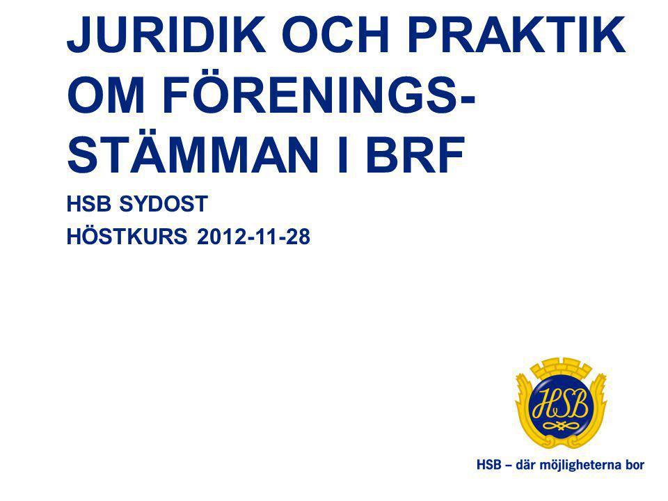 JURIDIK OCH PRAKTIK OM FÖRENINGS- STÄMMAN I BRF HSB SYDOST HÖSTKURS 2012-11-28