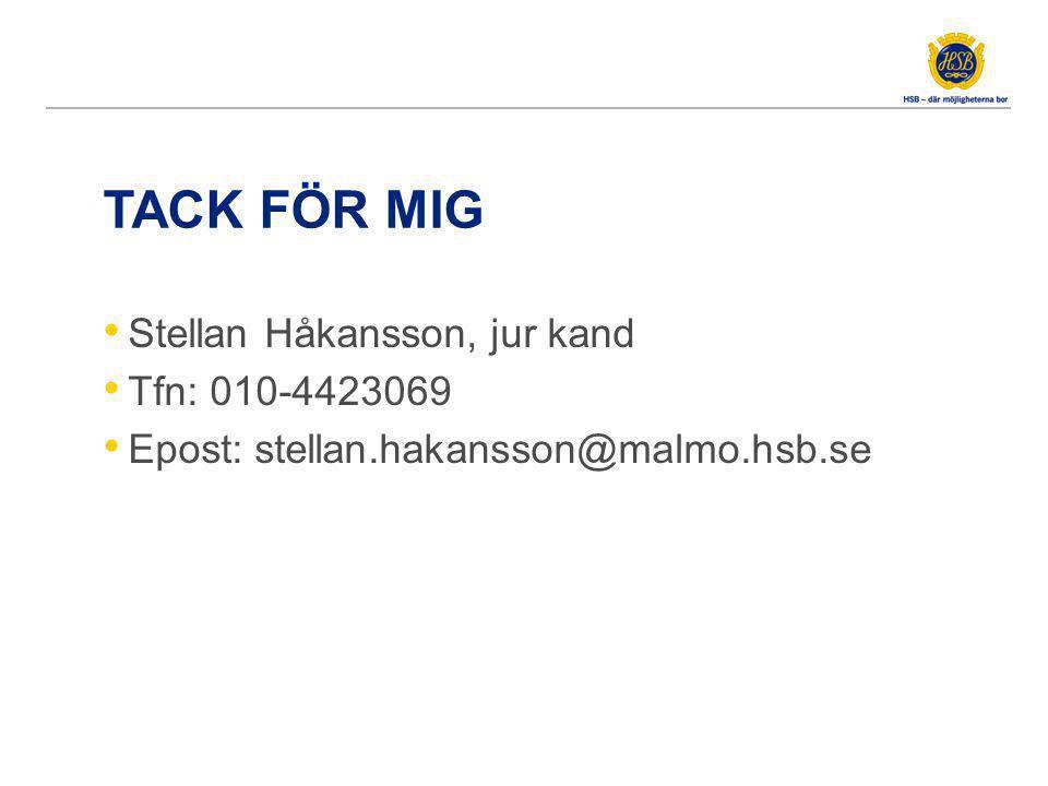 TACK FÖR MIG Stellan Håkansson, jur kand Tfn: 010-4423069 Epost: stellan.hakansson@malmo.hsb.se