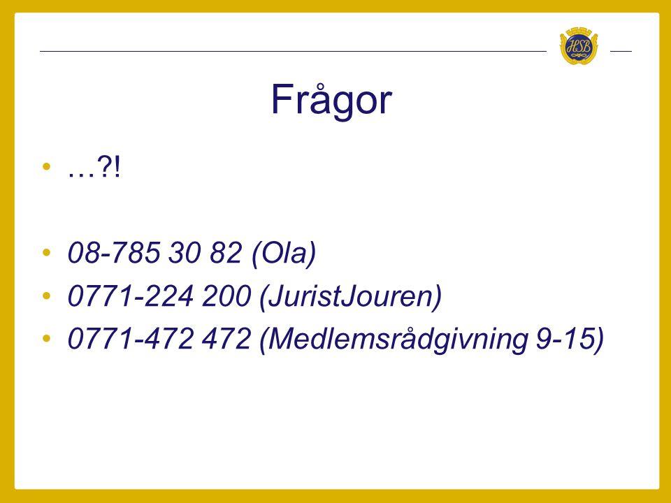 Frågor …?! 08-785 30 82 (Ola) 0771-224 200 (JuristJouren) 0771-472 472 (Medlemsrådgivning 9-15)