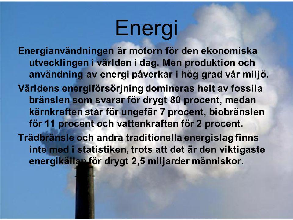 Energi Energianvändningen är motorn för den ekonomiska utvecklingen i världen i dag. Men produktion och användning av energi påverkar i hög grad vår m