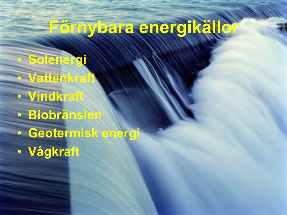 Förnybara energikällor Solenergi Vattenkraft Vindkraft Biobränslen Geotermisk energi Vågkraft