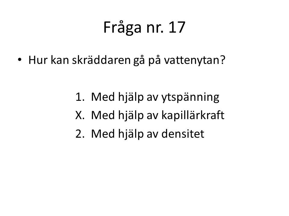Fråga nr. 18 Vilket ämne är lättast? 1. Is X. Vatten 2. Vattenånga