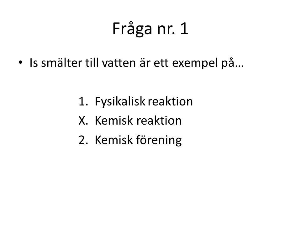 Fråga nr.2 Vätgas reagerar med syrgas och exploderar med en knall är exempel på… 1.
