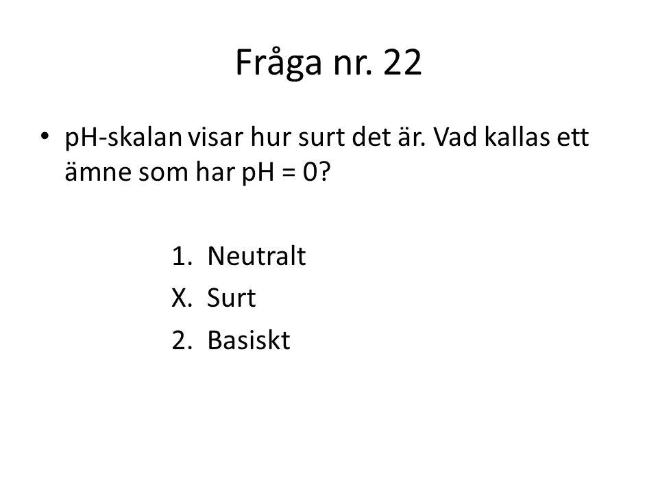 Fråga nr.23 Om du får tvål i ögonen kan det börja svida.