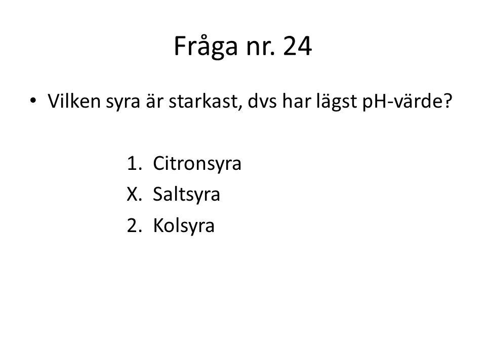 Fråga nr.25 En viktig regel att komma ihåg när man hanterat syror är SIV-regeln.