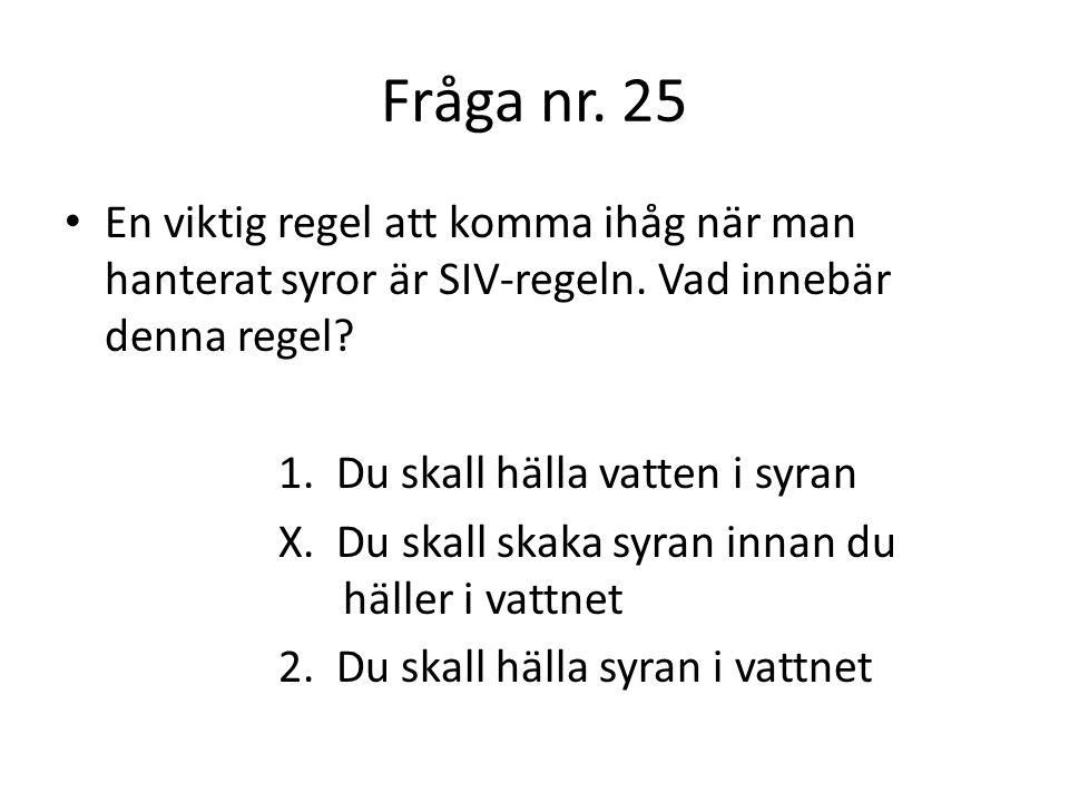 Fråga nr. 26 Vilken syra finns inte i läsk? 1. Kolsyra X. Fosforsyra 2. Svavelsyra