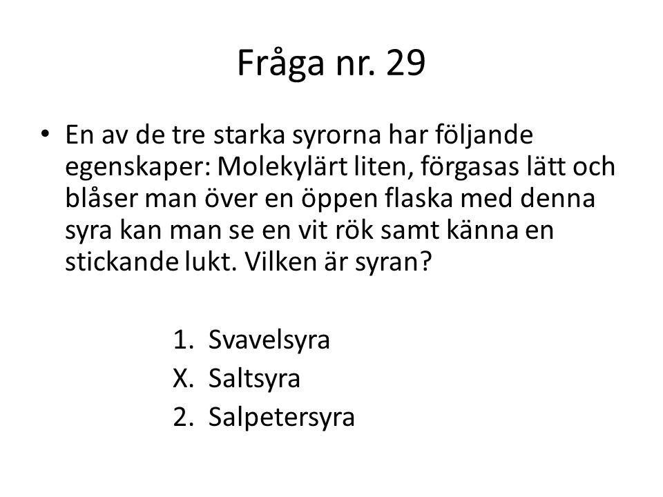 Fråga nr.30 Starka baser är mycket frätande.