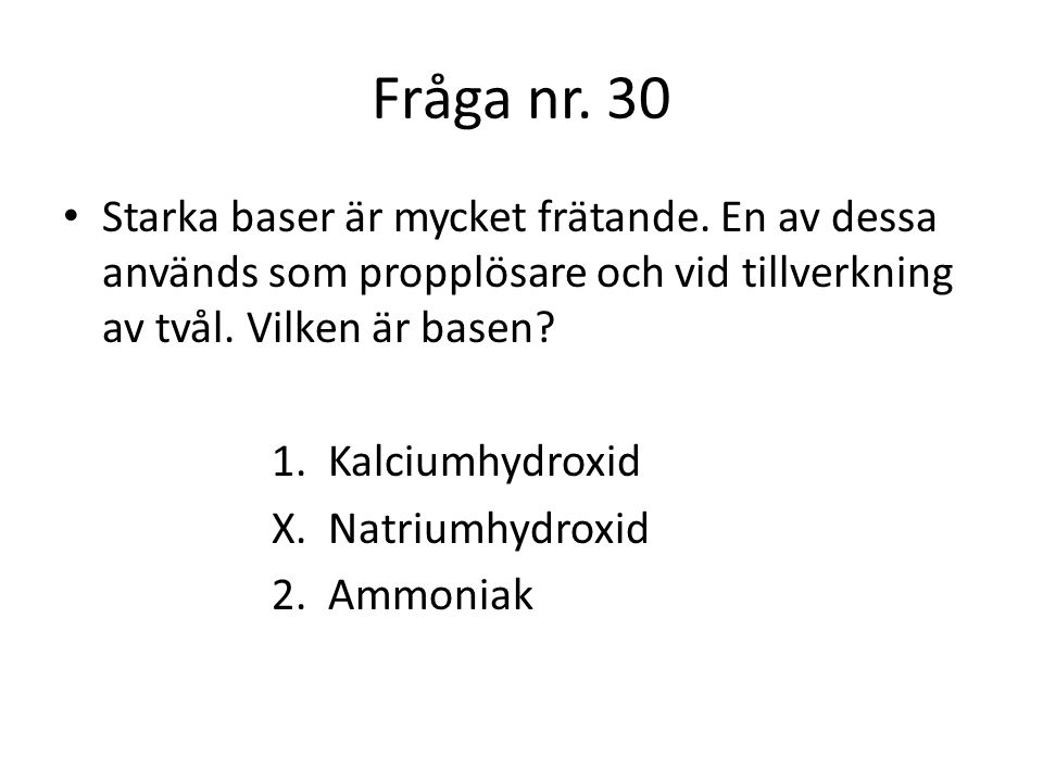 Fråga nr.31 I rengöringsmedel, fönsterputs och allrengöringsmedel innehåller ofta en bas.